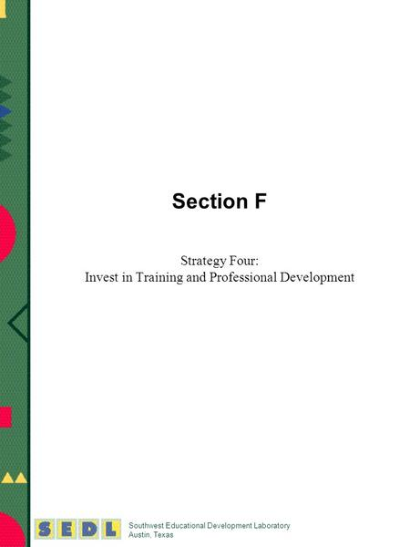 Southwest Educational Development Laboratory Austin, Texas Section F Strategy Four: Invest in Training and Professional Development.
