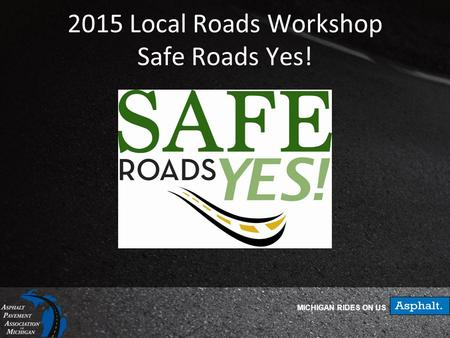 MICHIGAN RIDES ON US 2015 Local Roads Workshop Safe Roads Yes!