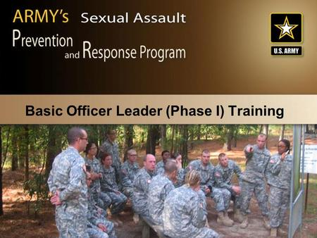 Basic Officer Leader (Phase I) Training. CJASA102/Nov. 05/Slide-2 Terminal Learning Objective Action Communicate the Army's Sexual Assault Prevention.