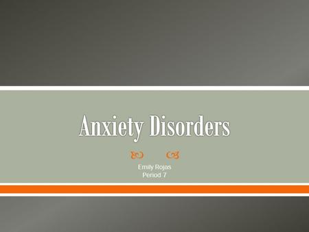  Emily Rojas Period 7. 1. What is Anxiety disorders? 2. How someone can have an anxiety disorder? 3. How can someone cope with anxiety disorder in there.
