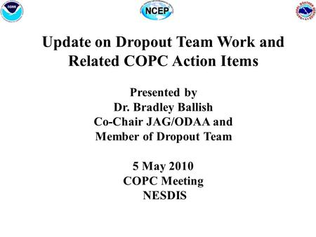 Update on Dropout Team Work and Related COPC Action Items Presented by Dr. Bradley Ballish Co-Chair JAG/ODAA and Member of Dropout Team 5 May 2010 COPC.