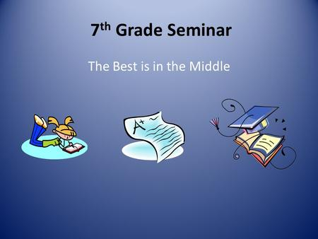 7 th Grade Seminar The Best is in the Middle. Don't Stress, Find Success!  Attendance Homework.