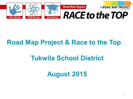 Road Map Project & Race to the Top Tukwila School District August 2015 1.