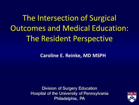 The Intersection of Surgical Outcomes and Medical Education: The Resident Perspective Caroline E. Reinke, MD MSPH Division of Surgery Education Hospital.