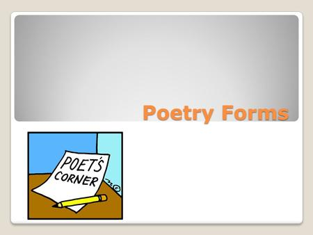 Poetry Forms. Try to write a rhyme verse Poem. A limerick is an example of a rhyme verse poem. You will need: ◦5 lines ◦Lines 1, 2, and 5 rhyme with each.