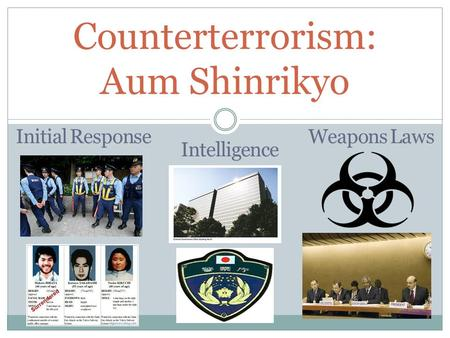 Counterterrorism: Aum Shinrikyo Initial Response Intelligence Weapons Laws.
