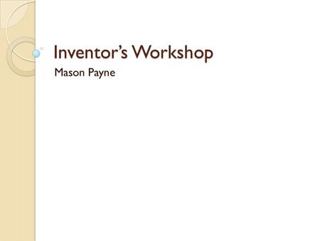 Inventor's Workshop Mason Payne. Personal Learning Experience Music Eagle Scout Project.