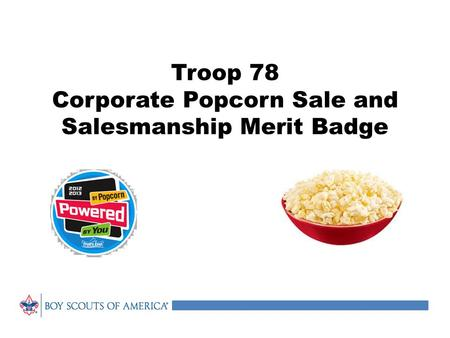 Troop 78 Corporate Popcorn Sale and Salesmanship Merit Badge.