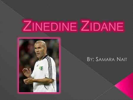  Full name Zinedine Yazid Zidane  Date of birth 23 June 1972 (1972-06-23) (age 38)  Place of birth Marseille, France  Height 1.85 m (6 ft 1 in) 