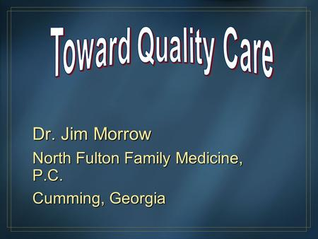 Dr. Jim Morrow North Fulton Family Medicine, P.C. Cumming, Georgia.