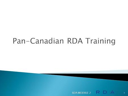 RDA MODULE 2 1. Prepared by Linda Woodcock Technical Services Librarian Kwantlen Polytechnic University, Surrey, B.C. RDA MODULE 2 2.