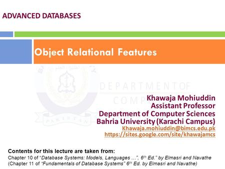 Object Relational Features ADVANCED DATABASES Khawaja Mohiuddin Assistant Professor Department of Computer Sciences Bahria University (Karachi Campus)