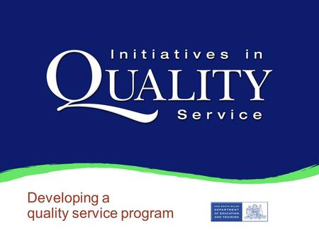 Developing a quality service program. Developing quality service 1.What is quality customer service? 2.Who are our 'customers'? What are their needs and.