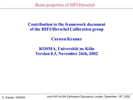 Joint HIFI-ALMA Calibration Discussion, Leiden, December, 19 th, 2002 C. Kramer, KOSMA Beam properties of HIFI/Herschel Contribution to the framework document.