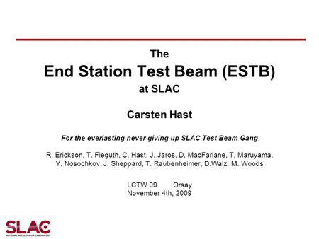 The End Station Test Beam (ESTB) at SLAC Carsten Hast For the everlasting never giving up SLAC Test Beam Gang R. Erickson, T. Fieguth, C. Hast, J. Jaros,