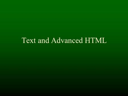 Text and Advanced HTML. Review - Basic data Numbers Characters (ASCII & UNICODE) Records (collection of named things) Arrays (collection of indexed things)