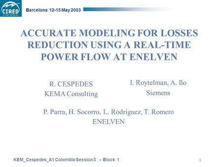 KEM_Cespedes_A1 Colombia Session 3 – Block 1 Barcelona 12-15 May 2003 1 ACCURATE MODELING FOR LOSSES REDUCTION USING A REAL-TIME POWER FLOW AT ENELVEN.