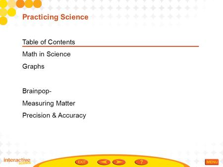 Table of Contents Math in Science Graphs Brainpop- Measuring Matter Precision & Accuracy Practicing Science.