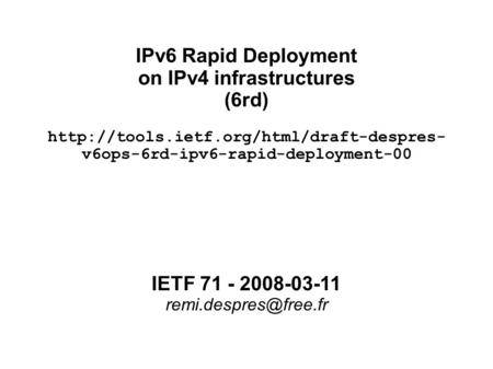 IPv6 Rapid Deployment on IPv4 infrastructures (6rd)‏  v6ops-6rd-ipv6-rapid-deployment-00 IETF 71 - 2008-03-11.