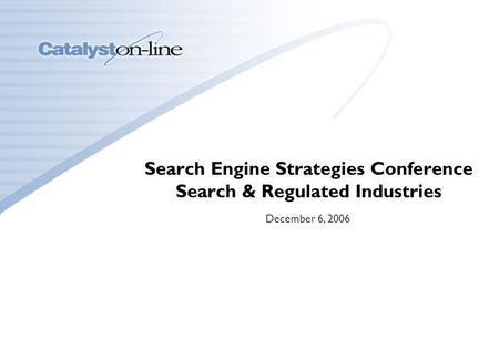 CONFIDENTIAL1 Search Engine Strategies Conference Search & Regulated Industries December 6, 2006.