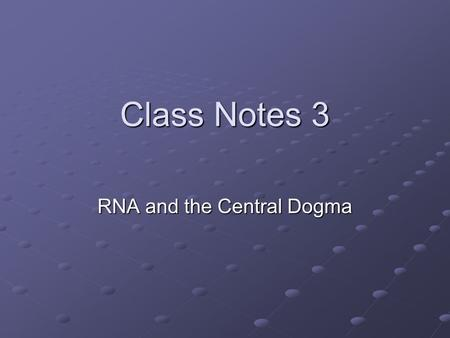 Class Notes 3 RNA and the Central Dogma. I. Function of DNA A.The DNA is a set of instructions for the ribosomes to follow as they make proteins (protein.