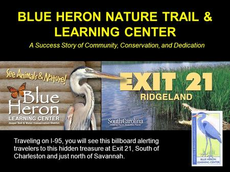 BLUE HERON NATURE TRAIL & LEARNING CENTER Traveling on I-95, you will see this billboard alerting travelers to this hidden treasure at Exit 21, South of.