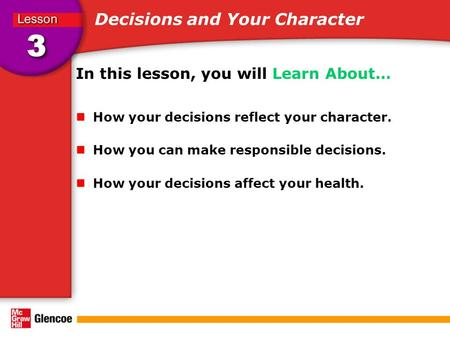 Decisions and Your Character In this lesson, you will Learn About… How your decisions reflect your character. How you can make responsible decisions. How.