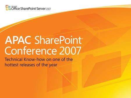 Asia Pacific SharePoint Conference 2007 May 15th to 16th, 2007 Hilton Hotel Sydney.