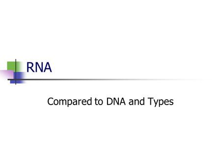 Compared to DNA and Types
