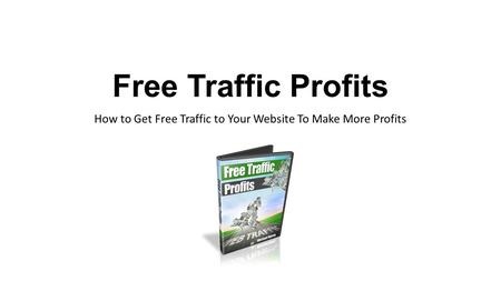 Free Traffic Profits How to Get Free Traffic to Your Website To Make More Profits.