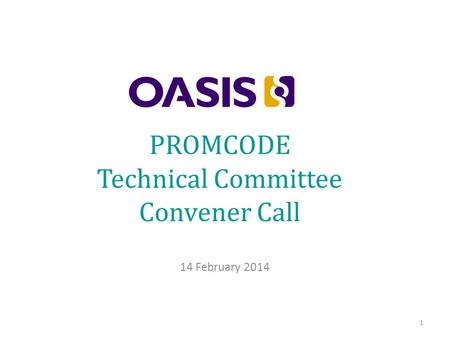 PROMCODE Technical Committee Convener Call 14 February 2014 1.