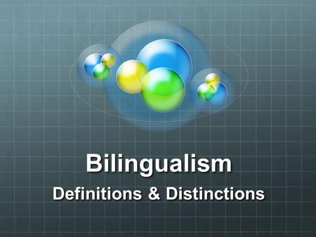 Bilingualism Definitions & Distinctions. Minimal and Maximal Incipient bilingualism – minimal competence in a second language (e.g. tourists phrases and.