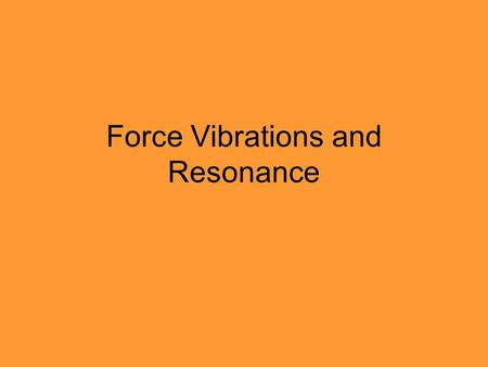 Force Vibrations and Resonance. Forced Vibrations When a tuning fork is struck with a rubber hammer, it vibrates at its fundamental frequency together.