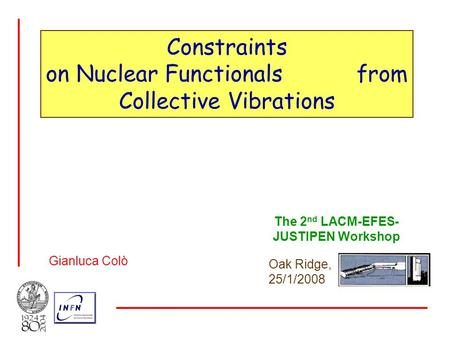 Constraints on Nuclear Functionals from Collective Vibrations Gianluca Colò The 2 nd LACM-EFES- JUSTIPEN Workshop Oak Ridge, 25/1/2008.
