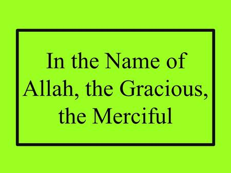 In the Name of Allah, the Gracious, the Merciful