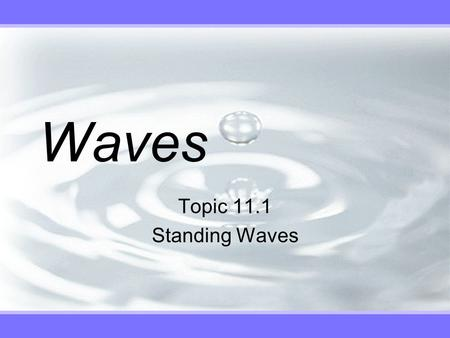 Waves Topic 11.1 Standing Waves. v The Formation.