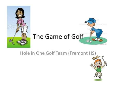 The Game of Golf Hole in One Golf Team (Fremont HS)