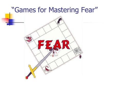 """Games for Mastering Fear"". Training Content Introductory Comments How to use the manual The Training Game – opening frames Benefits of course How do."