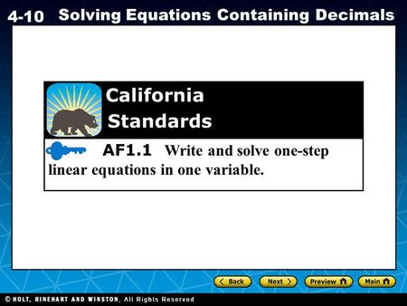 Holt CA Course 1 4-10 Solving Equations Containing Decimals AF1.1 Write and solve one-step linear equations in one variable. California Standards.
