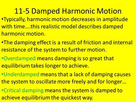 11-5 Damped Harmonic Motion Typically, harmonic motion decreases in amplitude with time….this realistic model describes damped harmonic motion. The damping.