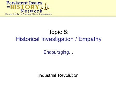 Topic 8: Historical Investigation / Empathy Encouraging… Industrial Revolution.