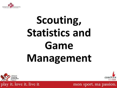 Scouting, Statistics and Game Management. Module Outline Bench and Game Management Scouting Statistics.