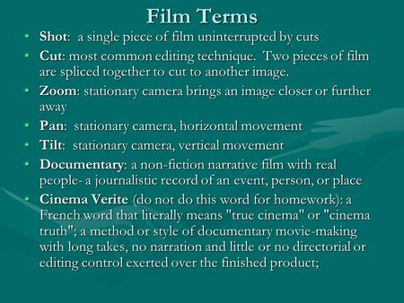 Film Terms Shot: a single piece of film uninterrupted by cutsShot: a single piece of film uninterrupted by cuts Cut: most common editing technique. Two.