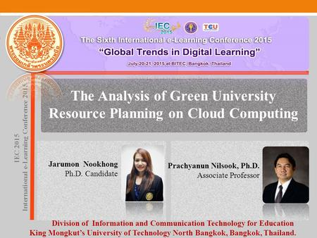 The Analysis of Green University Resource Planning on Cloud Computing Jarumon Nookhong Ph.D. Candidate IEC 2015 International e-Learning Conference 2015.