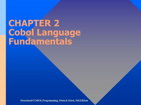 Structured COBOL <strong>Programming</strong>, Stern & Stern, 9th Edition CHAPTER 2 Cobol Language Fundamentals.