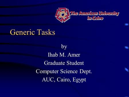 Generic Tasks by Ihab M. Amer Graduate Student Computer Science Dept. AUC, Cairo, Egypt.