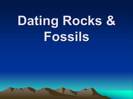 Dating Rocks & Fossils. Will you go out with me NO! I'm far too old for you!