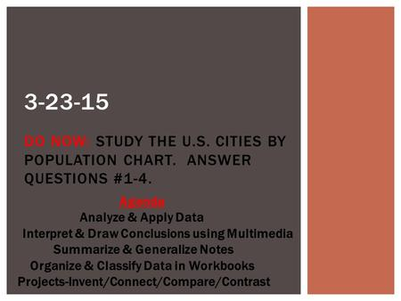 3-23-15 DO NOW: STUDY THE U.S. CITIES BY POPULATION CHART. ANSWER QUESTIONS #1-4. Agenda Analyze & Apply Data Interpret & Draw Conclusions using Multimedia.