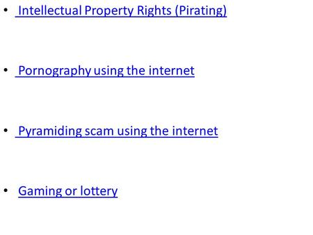 Intellectual Property Rights (Pirating) Pornography using the internet Pyramiding scam using the internet Pyramiding scam using the internet Gaming or.