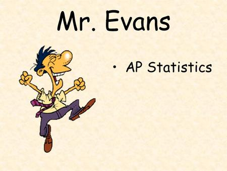 Mr. Evans AP Statistics. Education B.S. in Mathematics from the University of Texas at Austin in 1992 Masters in teaching from Wilkes University 12th.